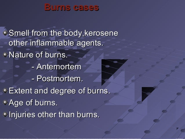Burns casesBurns cases Smell from the body,keroseneSmell from the body,kerosene other inflammable agents.other inflammable...