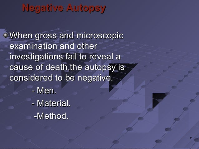 Negative AutopsyNegative Autopsy When gross and microscopicWhen gross and microscopic examination and otherexamination and...