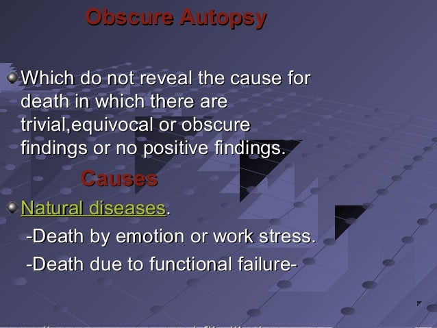 Obscure AutopsyObscure Autopsy Which do not reveal the cause forWhich do not reveal the cause for death in which there are...
