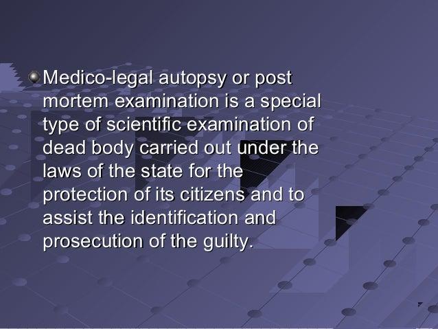 Medico-legal autopsy or postMedico-legal autopsy or post mortem examination is a specialmortem examination is a special ty...