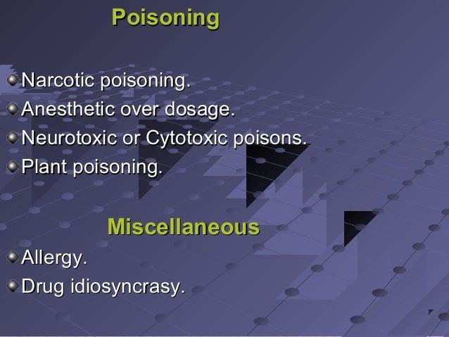 PoisoningPoisoning Narcotic poisoning.Narcotic poisoning. Anesthetic over dosage.Anesthetic over dosage. Neurotoxic or Cyt...