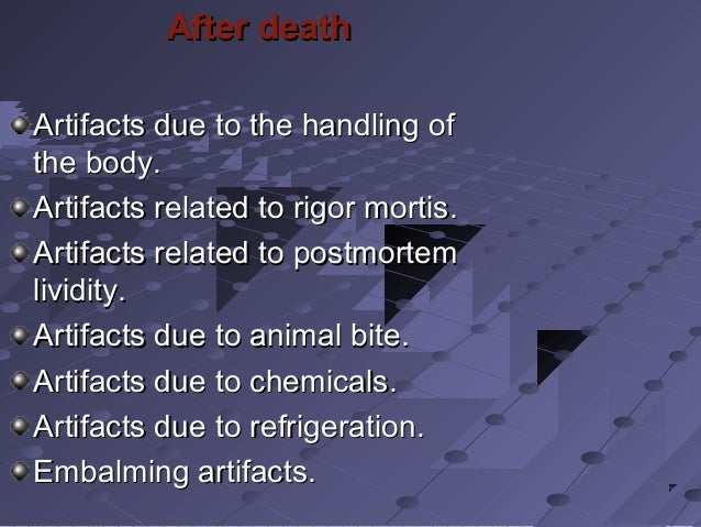 After deathAfter death Artifacts due to the handling ofArtifacts due to the handling of the body.the body. Artifacts relat...