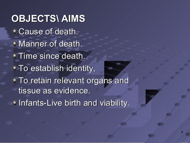 OBJECTS AIMSOBJECTS AIMS Cause of death.Cause of death. Manner of death.Manner of death. Time since death.Time since death...