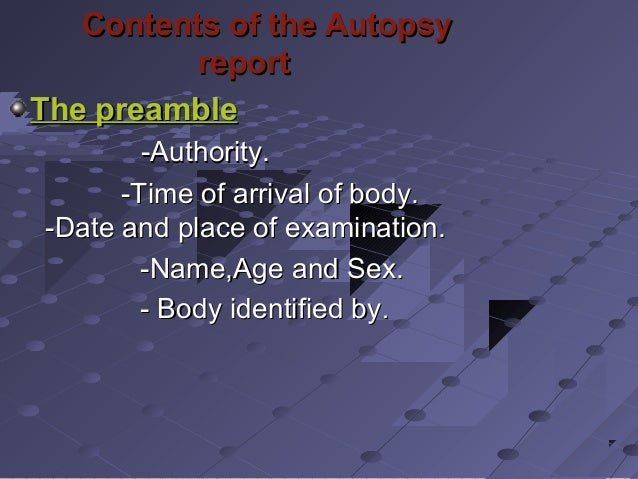 Contents of the AutopsyContents of the Autopsy reportreport The preambleThe preamble -Authority.-Authority. -Time of arriv...