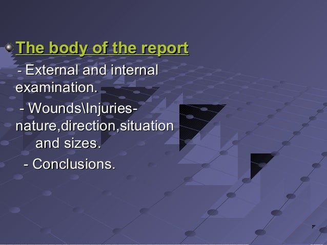 The body of the reportThe body of the report -- External and internalExternal and internal examination.examination. - Woun...