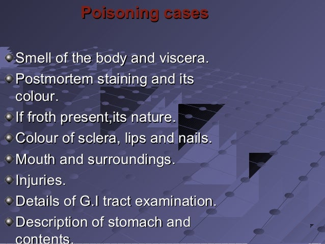Poisoning casesPoisoning cases Smell of the body and viscera.Smell of the body and viscera. Postmortem staining and itsPos...