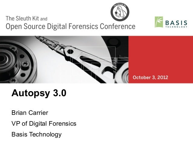 Autopsy 3.0Brian CarrierVP of Digital ForensicsBasis TechnologyOpen Source Digital Forensics Conference 2012   1