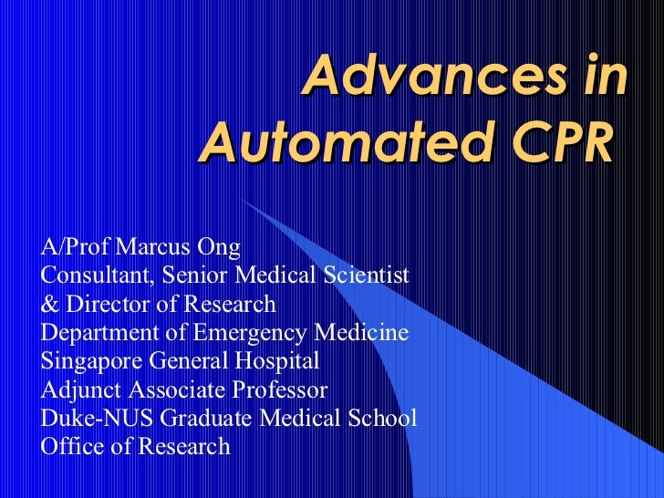 Advances in Automated CPR  A/Prof Marcus Ong Consultant, Senior Medical Scientist & Director of Research Department of Eme...