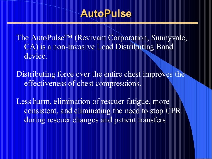 AutoPulse <ul><li>The AutoPulse™ (Revivant Corporation, Sunnyvale, CA) is a non-invasive Load Distributing Band device. </...