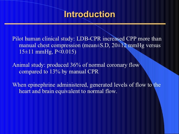 Introduction <ul><li>Pilot human clinical study: LDB-CPR increased CPP more than manual chest compression (mean±S.D, 20±12...