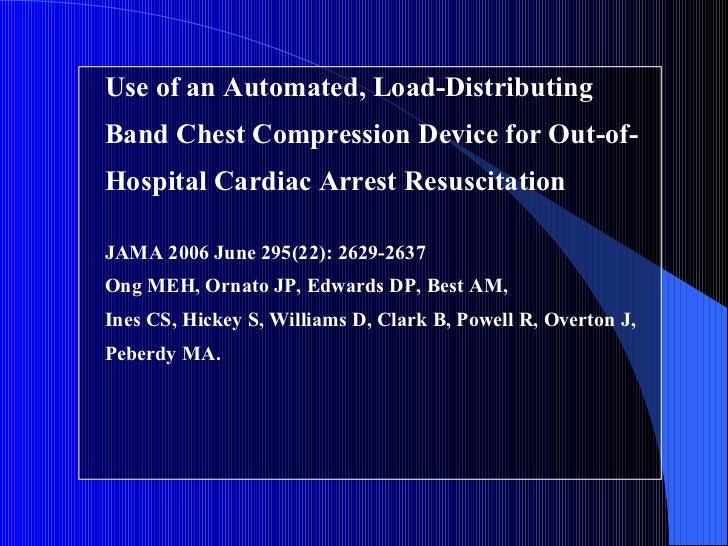 <ul><li>Use of an Automated, Load-Distributing Band Chest Compression Device for Out-of-Hospital Cardiac Arrest Resuscitat...