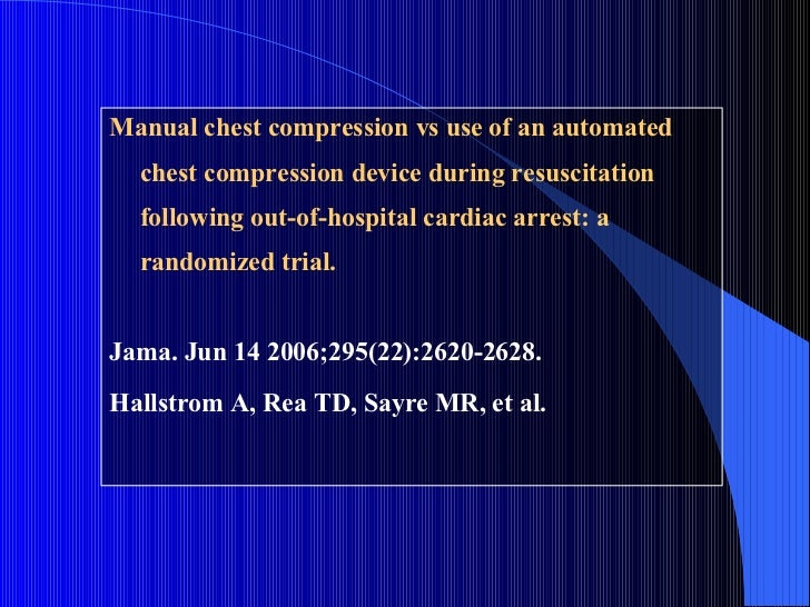 <ul><li>Manual chest compression vs use of an automated chest compression device during resuscitation following out-of-hos...
