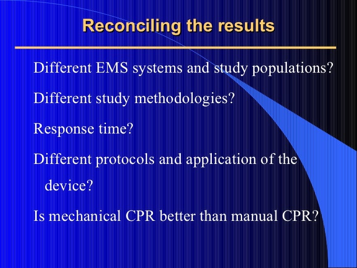 Reconciling the results <ul><ul><li>Different EMS systems and study populations? </li></ul></ul><ul><ul><li>Different stud...