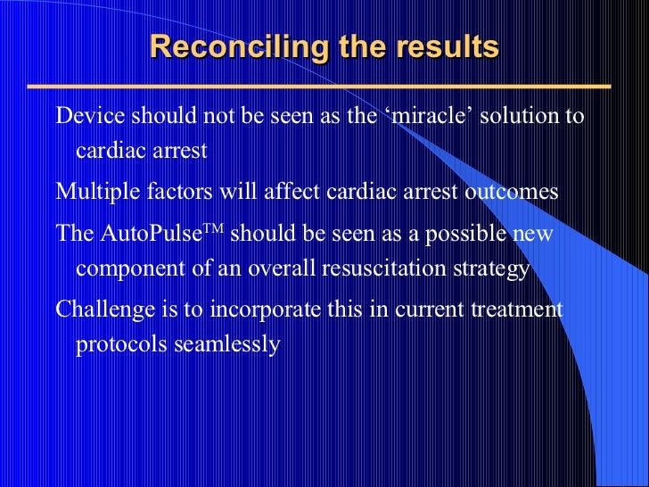 <ul><ul><li>Device should not be seen as the 'miracle' solution to cardiac arrest </li></ul></ul><ul><ul><li>Multiple fact...