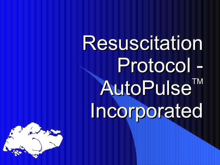 Resuscitation Protocol - AutoPulse TM Incorporated