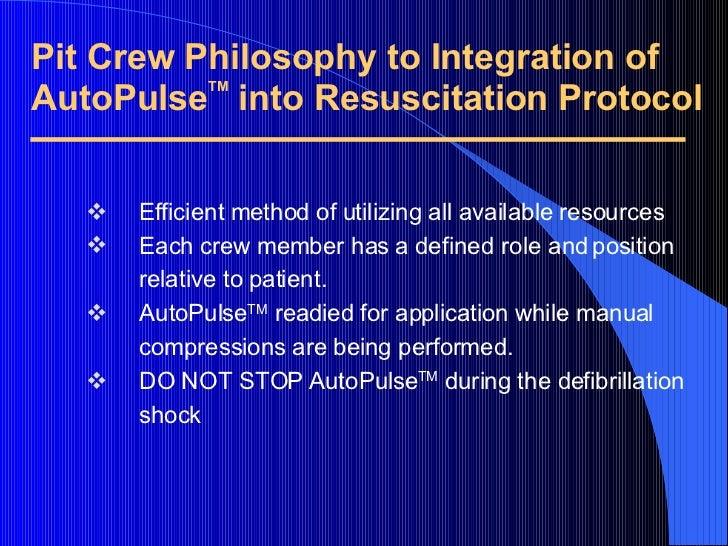 Pit Crew Philosophy to Integration of AutoPulse TM  into Resuscitation Protocol <ul><li>Efficient method of utilizing all ...