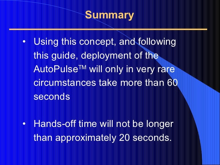 Summary <ul><li>Using this concept, and following this guide, deployment of the  AutoPulse TM  will only in very rare circ...
