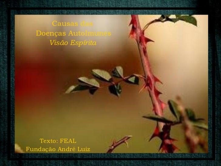 Causas das  Doenças AutoImunes     Visão Espírita   Texto: FEALFundação André Luiz
