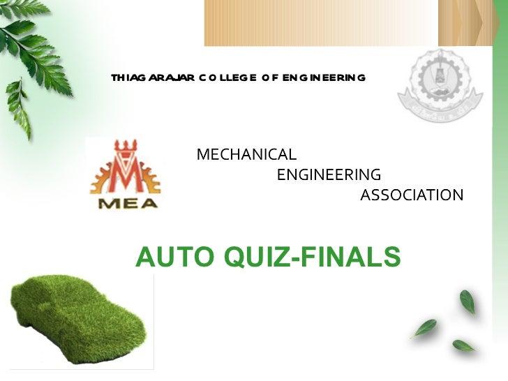 AUTO QUIZ-FINALS <ul><li>THIAGARAJAR COLLEGE OF ENGINEERING </li></ul>