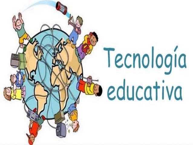 Hablar de tecnología educativa no se refiere precisamente al uso de las tecnologías para facilitar el aprendizaje como lo ...
