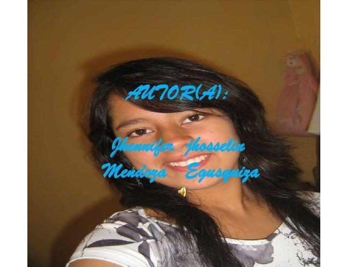 AUTOR(A): Jhennifer  jhosselin Mendoza   Egusquiza<br />
