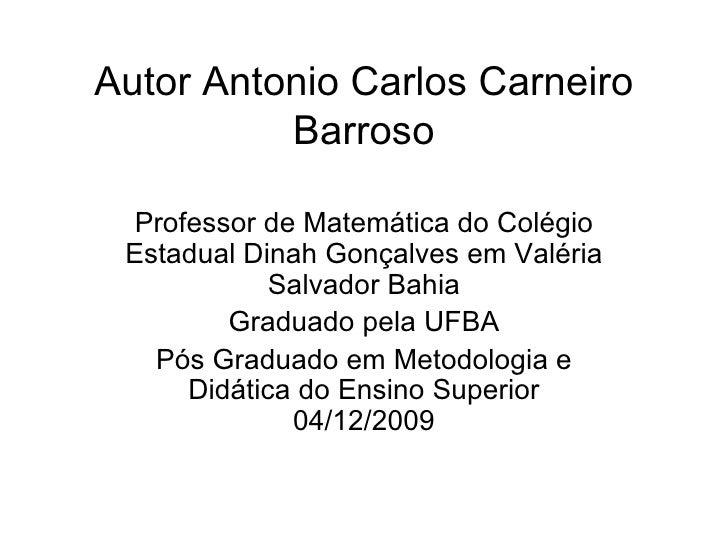 Autor Antonio Carlos Carneiro Barroso Professor de Matemática do Colégio Estadual Dinah Gonçalves em Valéria Salvador Bahi...