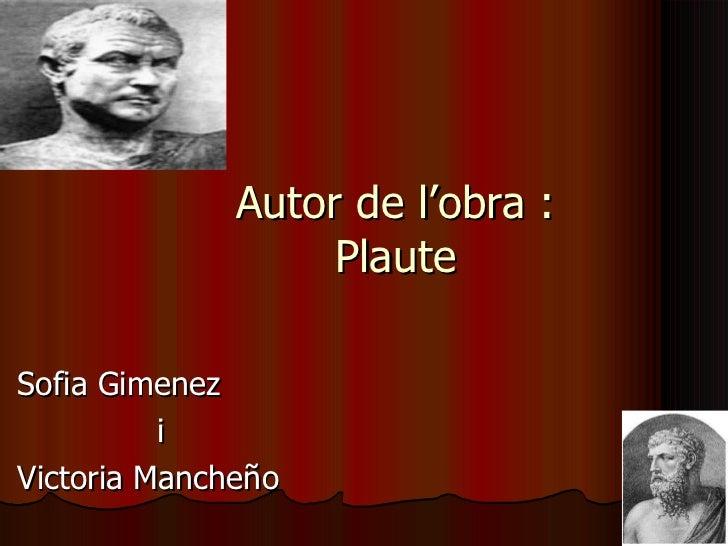 Autor de l'obra : Plaute Sofia Gimenez  i Victoria Mancheño