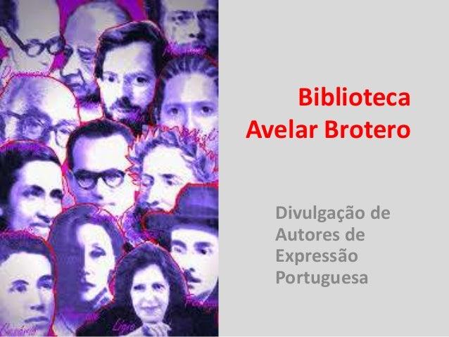 Biblioteca Avelar Brotero Divulgação de Autores de Expressão Portuguesa