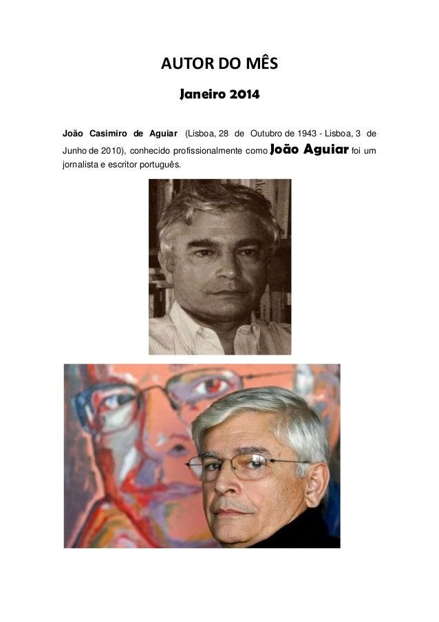 AUTOR DO MÊS Janeiro 2014 João Casimiro de Aguiar (Lisboa, 28 de Outubro de 1943 - Lisboa, 3 de Junho de 2010), conhecido ...