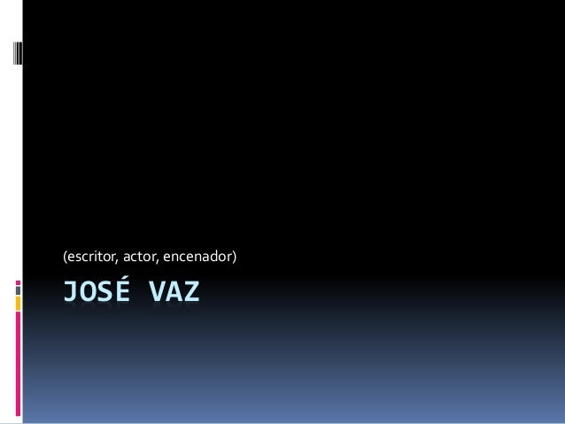 JOSÉ VAZ (escritor, actor, encenador)