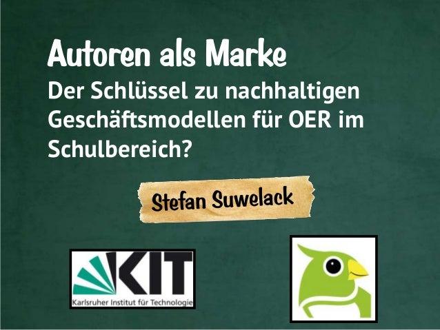 Autoren als Marke Der Schlüssel zu nachhaltigen Geschäftsmodellen für OER im Schulbereich?