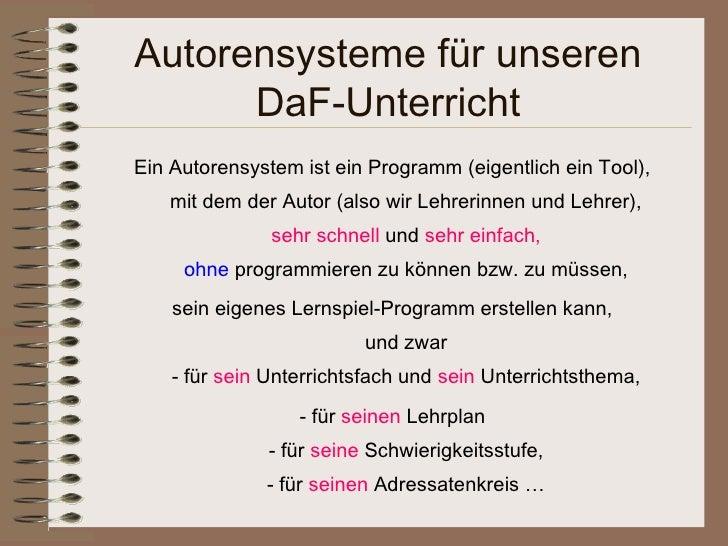 Autorensysteme für unseren      DaF-UnterrichtEin Autorensystem ist ein Programm (eigentlich ein Tool),   mit dem der Auto...