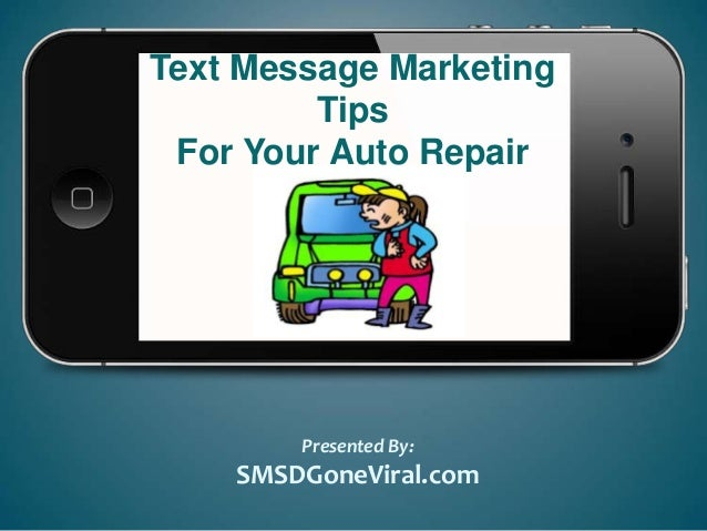 Text Message MarketingTipsFor Your Auto RepairShopPresented By:SMSDGoneViral.com