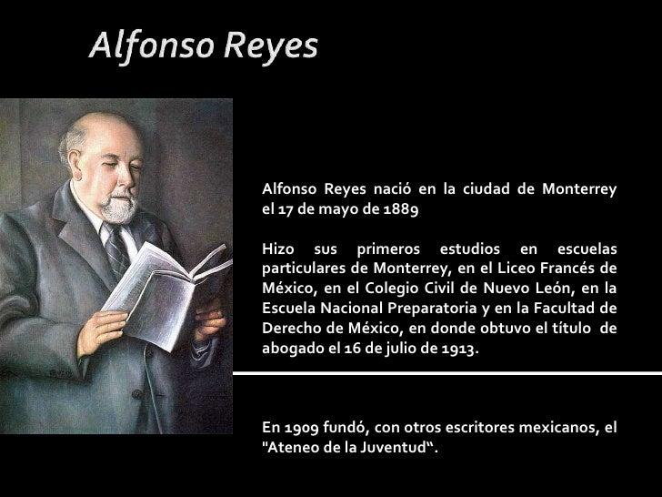 Alfonso Reyes<br />Alfonso Reyes nació en la ciudad de Monterrey el 17 de mayo de 1889 <br />Hizo sus primeros estudios en...