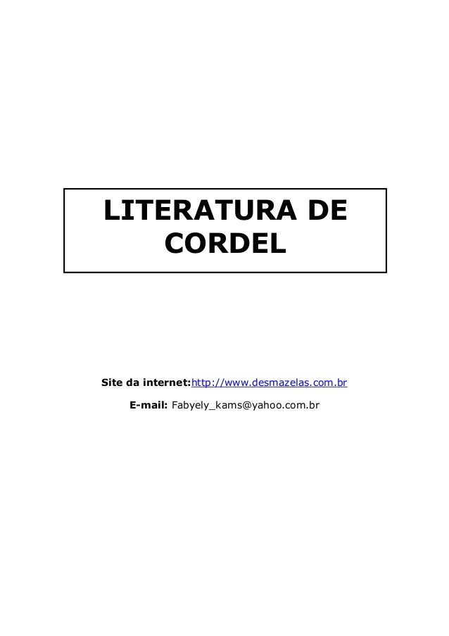 Site da internet:http://www.desmazelas.com.brE-mail: Fabyely_kams@yahoo.com.brLITERATURA DECORDEL