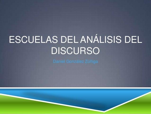 ESCUELAS DEL ANÁLISIS DELDISCURSODaniel González Zúñiga