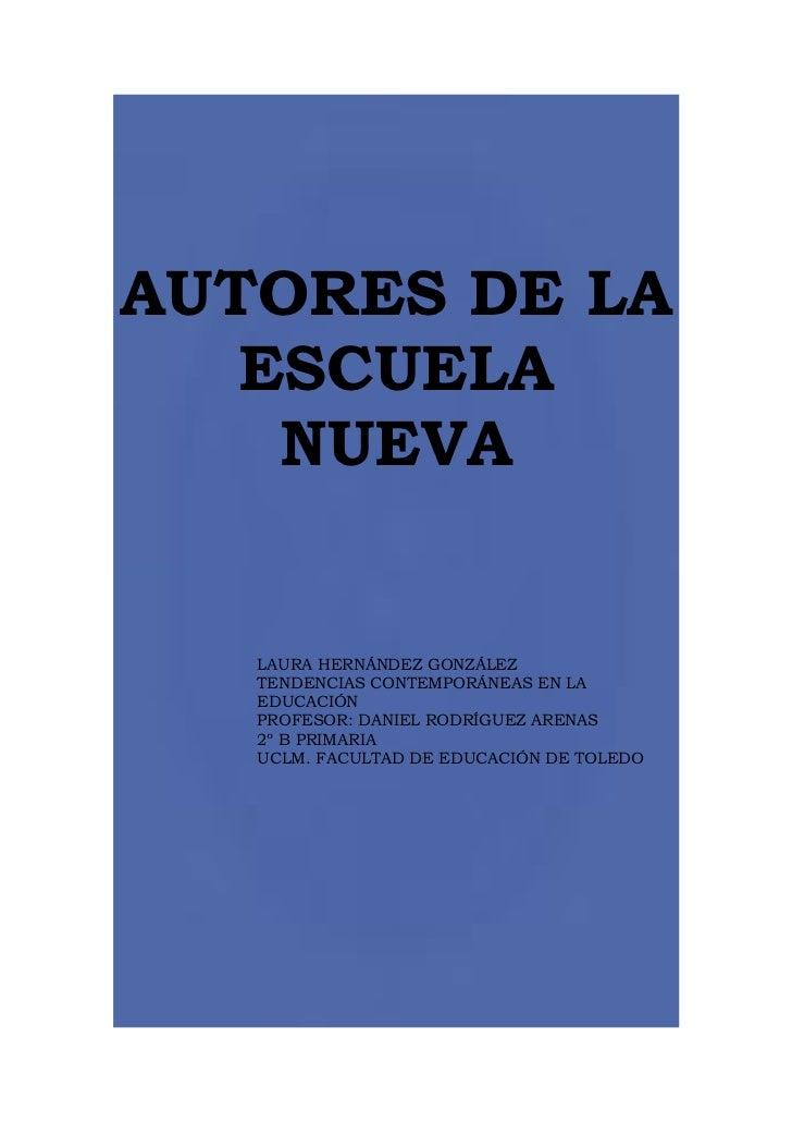 AUTORES DE LA   ESCUELA    NUEVA   LAURA HERNÁNDEZ GONZÁLEZ   TENDENCIAS CONTEMPORÁNEAS EN LA   EDUCACIÓN   PROFESOR: DANI...