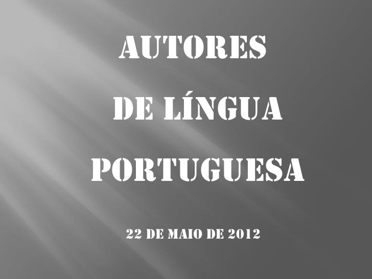 AUTORES DE LÍNGUAPORTUGUESA 22 de maio de 2012