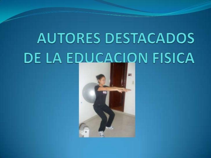 AUTORES DESTACADOS DE LA EDUCACION FISICA<br />