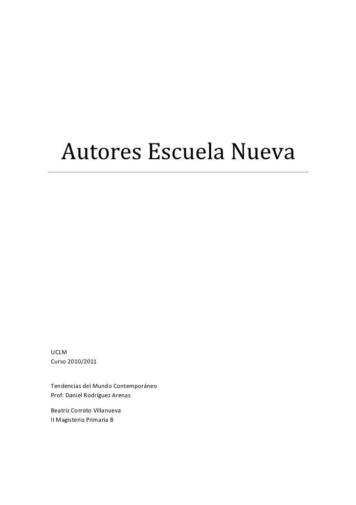 Autores Escuela NuevaUCLMCurso 2010/2011Tendencias del Mundo ContemporáneoProf: Daniel Rodríguez ArenasBeatriz Corroto Vil...