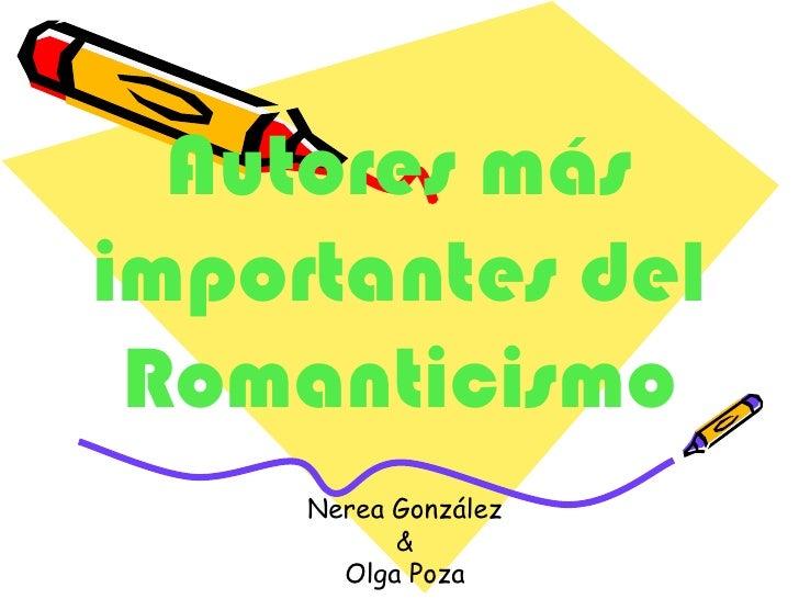 Autores másimportantes del Romanticismo     Nerea González           &       Olga Poza
