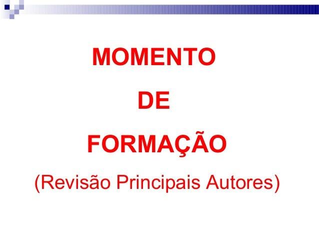 MOMENTO DE FORMAÇÃO (Revisão Principais Autores)