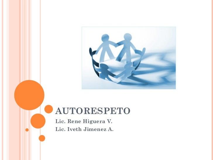 AUTORESPETO Lic. Rene Higuera V. Lic. Iveth Jimenez A.
