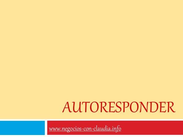 AUTORESPONDER www.negocios-con-claudia.info
