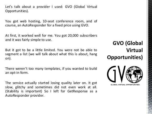 Let's talk about a provider I used: GVO (Global Virtual Opportunities). You got web hosting, 10-seat conference room, and ...