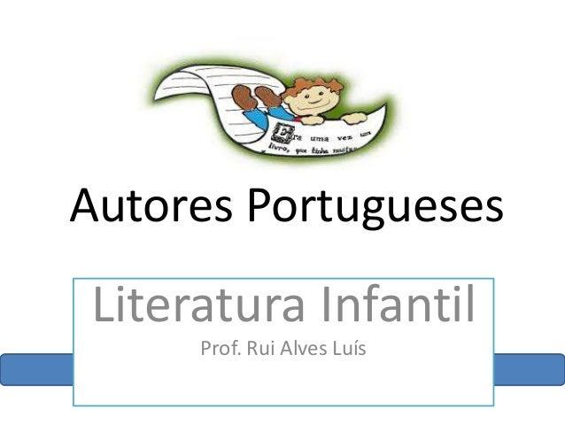 Autores Portugueses Literatura Infantil Prof. Rui Alves Luís