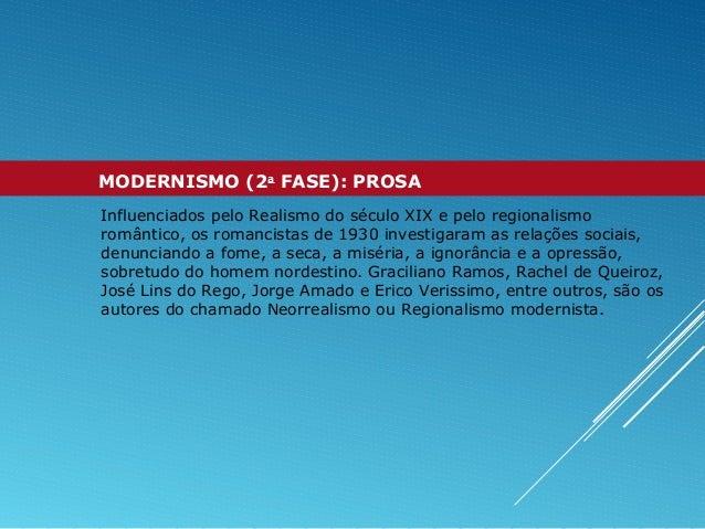 MODERNISMO (2a FASE): PROSA Influenciados pelo Realismo do século XIX e pelo regionalismo romântico, os romancistas de 193...