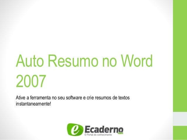 Auto Resumo no Word 2007 Ative a ferramenta no seu software e crie resumos de textos instantaneamente!