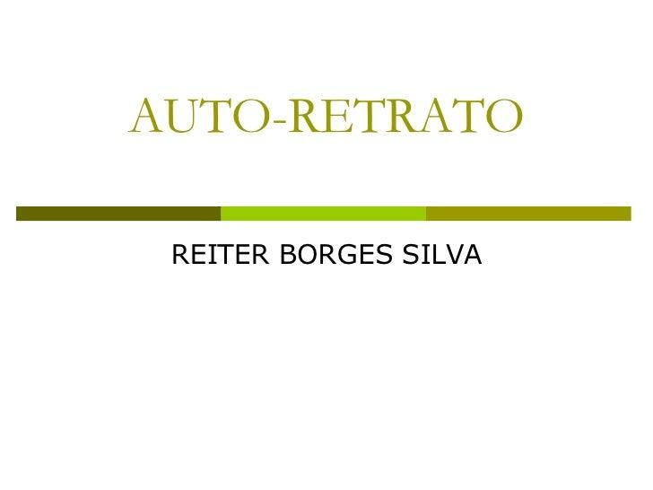 AUTO-RETRATO REITER BORGES SILVA