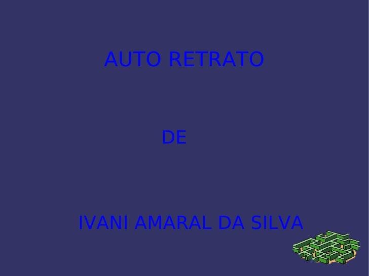 AUTO RETRATO DE IVANI AMARAL DA SILVA